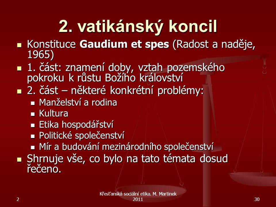 2 Křesťanská sociální etika. M. Martinek 201130 2. vatikánský koncil Konstituce Gaudium et spes (Radost a naděje, 1965) Konstituce Gaudium et spes (Ra