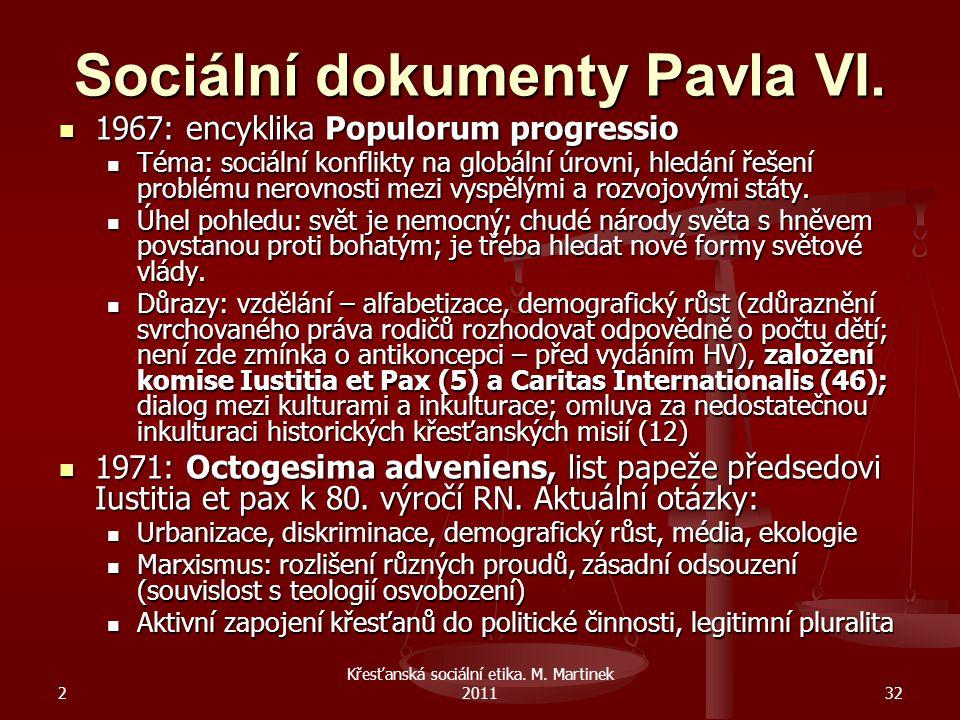 2 Křesťanská sociální etika. M. Martinek 201132 Sociální dokumenty Pavla VI. 1967: encyklika Populorum progressio 1967: encyklika Populorum progressio