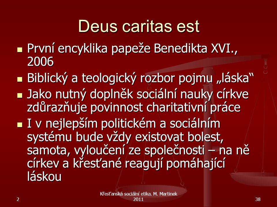 2 Křesťanská sociální etika. M. Martinek 201138 Deus caritas est První encyklika papeže Benedikta XVI., 2006 První encyklika papeže Benedikta XVI., 20