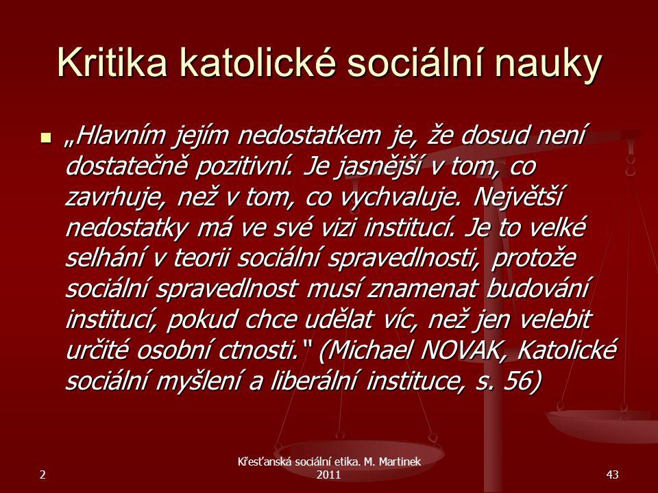 """2 Křesťanská sociální etika. M. Martinek 201143 Kritika katolické sociální nauky """"Hlavním jejím nedostatkem je, že dosud není dostatečně pozitivní. Je"""