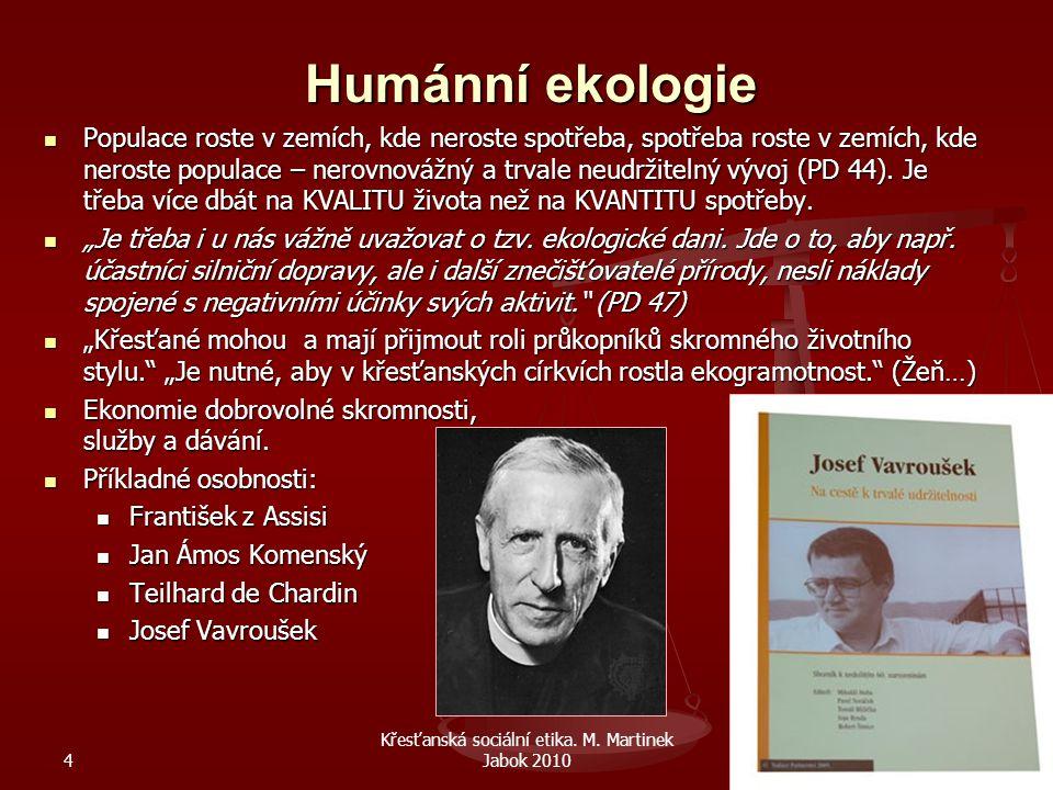4 Křesťanská sociální etika. M. Martinek Jabok 201057 Humánní ekologie Populace roste v zemích, kde neroste spotřeba, spotřeba roste v zemích, kde ner