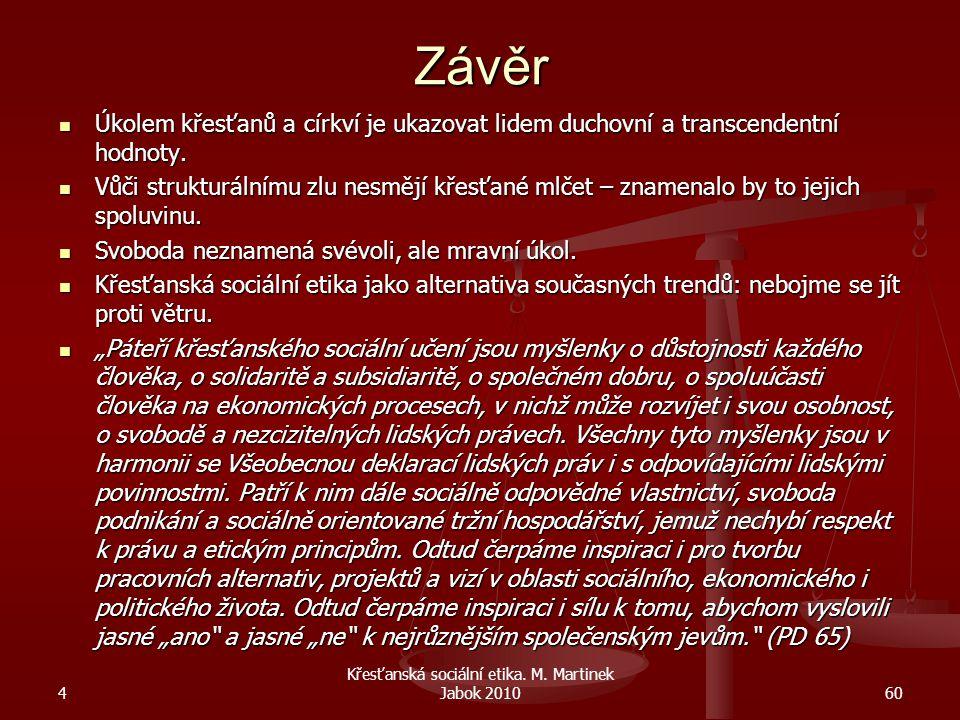 4 Křesťanská sociální etika. M. Martinek Jabok 201060 Závěr Úkolem křesťanů a církví je ukazovat lidem duchovní a transcendentní hodnoty. Úkolem křesť
