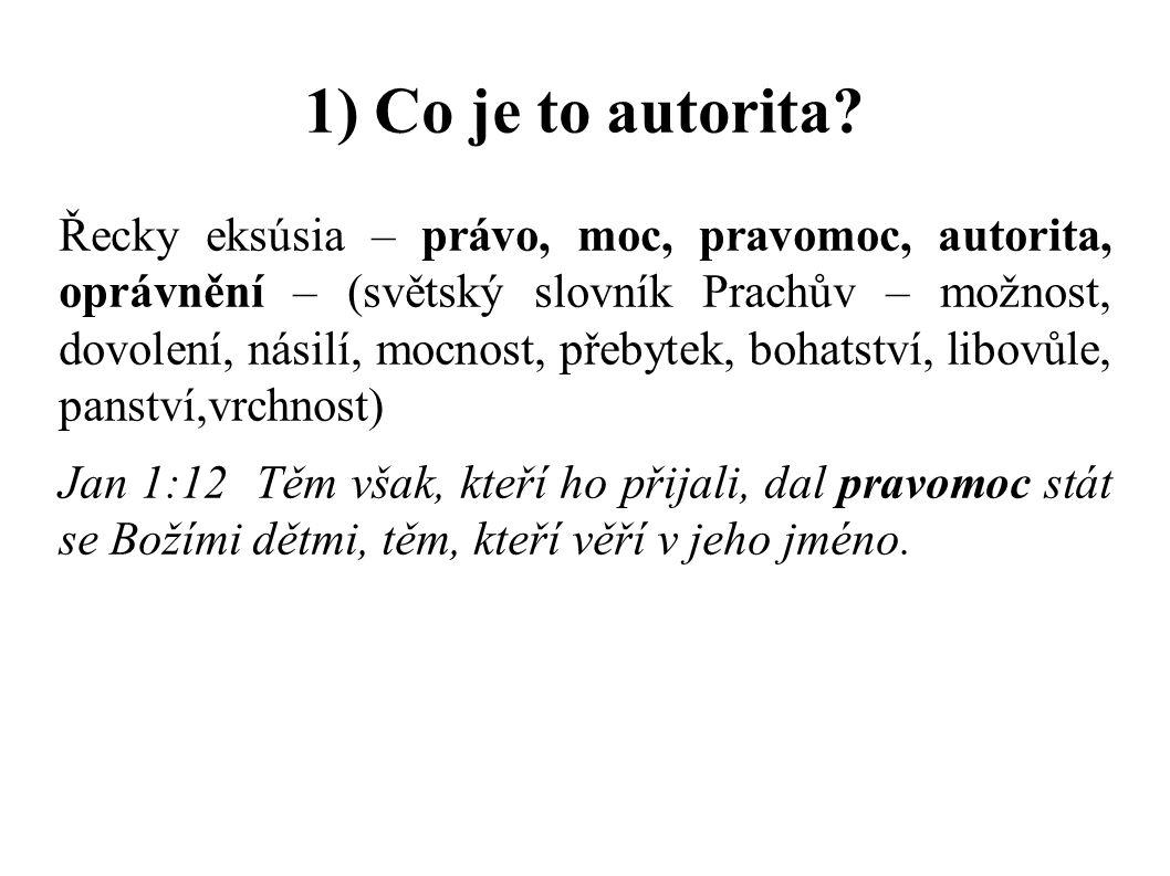 1) Co je to autorita? Řecky eksúsia – právo, moc, pravomoc, autorita, oprávnění – (světský slovník Prachův – možnost, dovolení, násilí, mocnost, přeby