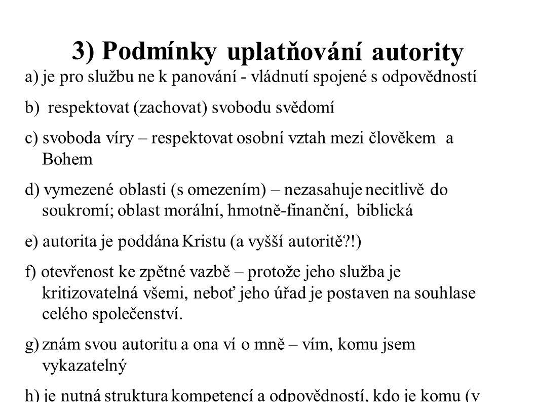 3) Podmínky uplatňování autority a) je pro službu ne k panování - vládnutí spojené s odpovědností b) respektovat (zachovat) svobodu svědomí c) svoboda