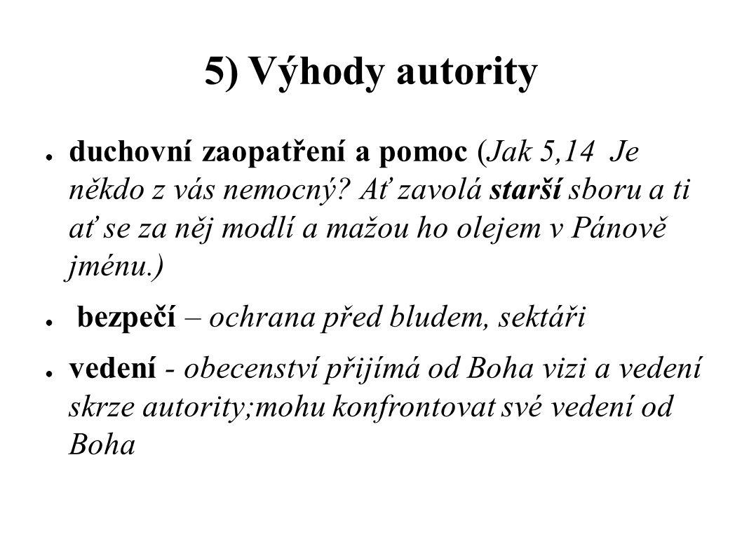 5) Výhody autority ● duchovní zaopatření a pomoc (Jak 5,14 Je někdo z vás nemocný? Ať zavolá starší sboru a ti ať se za něj modlí a mažou ho olejem v