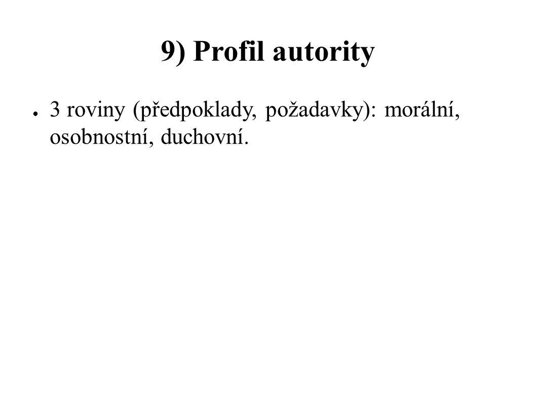 9) Profil autority ● 3 roviny (předpoklady, požadavky): morální, osobnostní, duchovní.