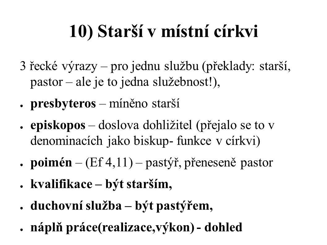 10) Starší v místní církvi 3 řecké výrazy – pro jednu službu (překlady: starší, pastor – ale je to jedna služebnost!), ● presbyteros – míněno starší ●