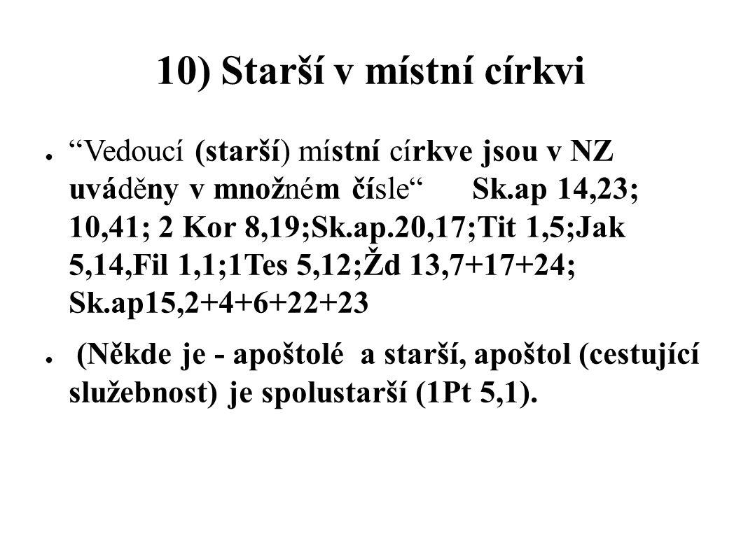 """10) Starší v místní církvi ● """"Vedoucí (starší) místní církve jsou v NZ uváděny v množném čísle"""" Sk.ap 14,23; 10,41; 2 Kor 8,19;Sk.ap.20,17;Tit 1,5;Jak"""