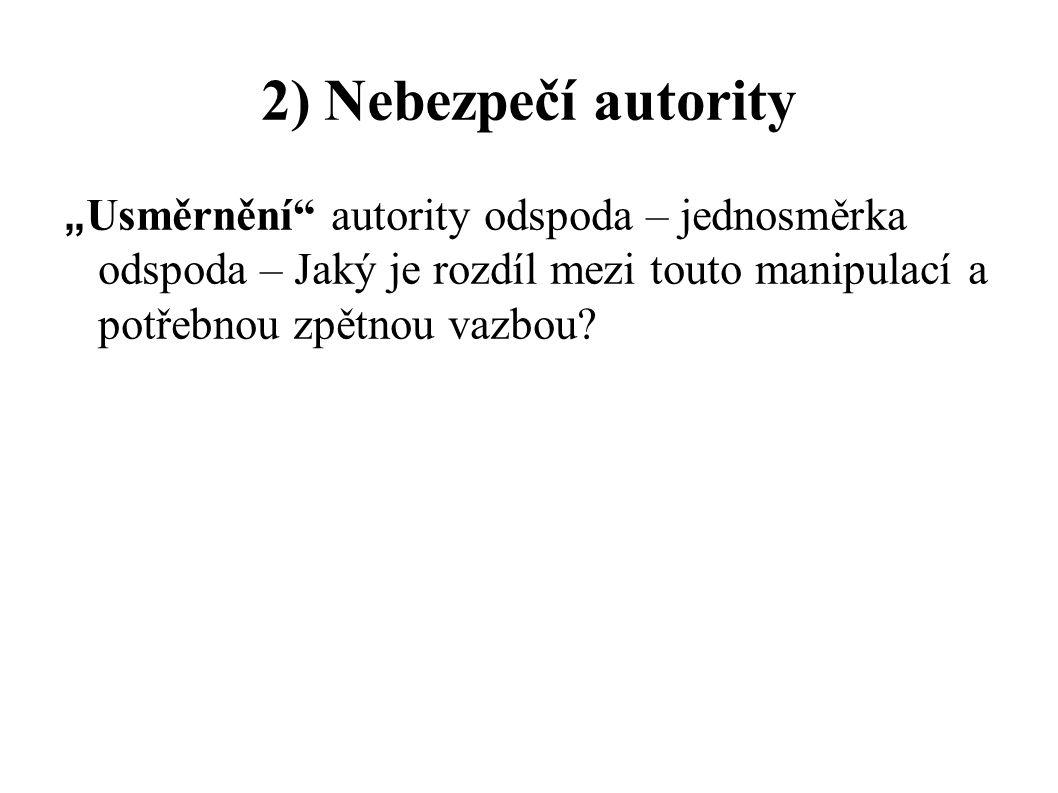 """2) Nebezpečí autority """" Usměrnění"""" autority odspoda – jednosměrka odspoda – Jaký je rozdíl mezi touto manipulací a potřebnou zpětnou vazbou?"""