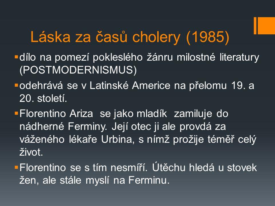 Láska za časů cholery (1985)  dílo na pomezí pokleslého žánru milostné literatury (POSTMODERNISMUS)  odehrává se v Latinské Americe na přelomu 19. a