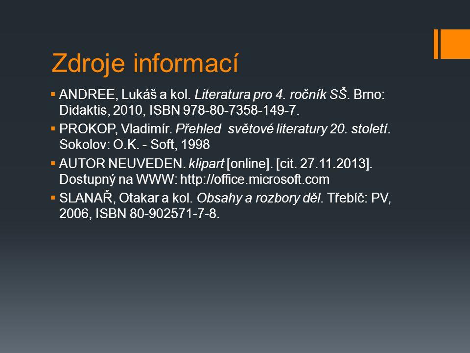 Zdroje informací  ANDREE, Lukáš a kol. Literatura pro 4. ročník SŠ. Brno: Didaktis, 2010, ISBN 978-80-7358-149-7.  PROKOP, Vladimír. Přehled světové