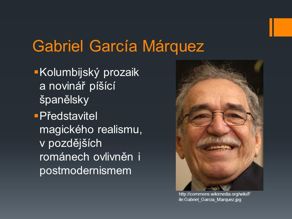 Gabriel García Márquez  Kolumbijský prozaik a novinář píšící španělsky  Představitel magického realismu, v pozdějších románech ovlivněn i postmodern