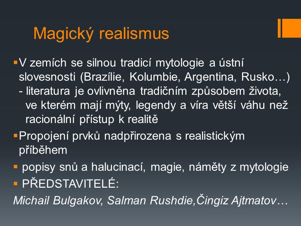 Magický realismus  V zemích se silnou tradicí mytologie a ústní slovesnosti (Brazílie, Kolumbie, Argentina, Rusko…) - literatura je ovlivněna tradičn