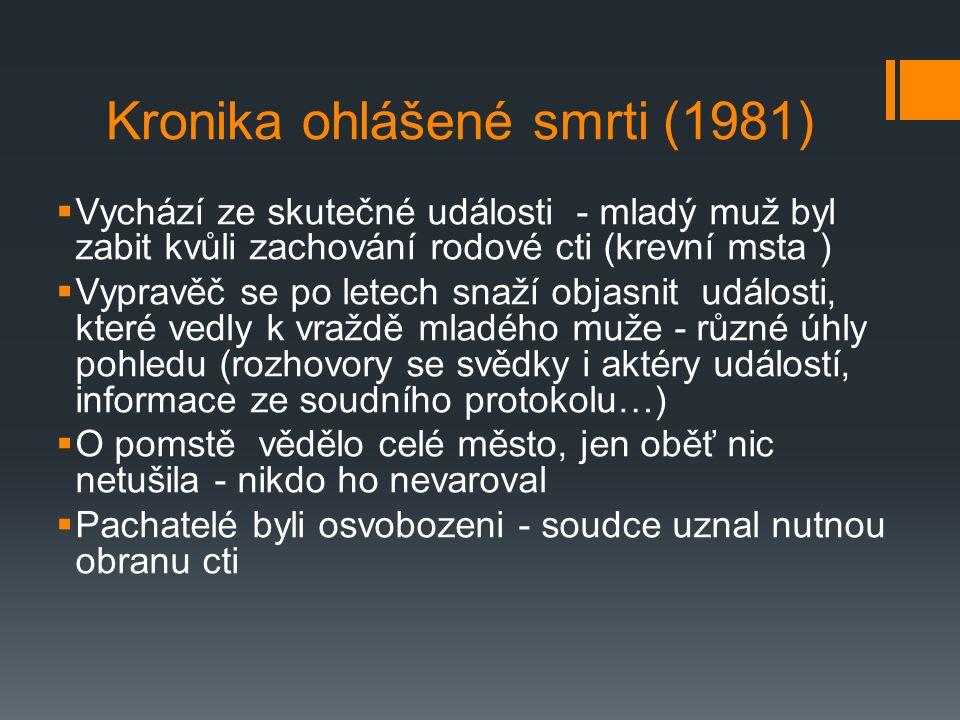 Kronika ohlášené smrti (1981)  Vychází ze skutečné události - mladý muž byl zabit kvůli zachování rodové cti (krevní msta )  Vypravěč se po letech s
