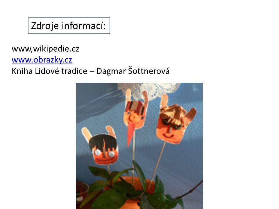 Zdroje informací: www,wikipedie.cz www.obrazky.cz Kniha Lidové tradice – Dagmar Šottnerová
