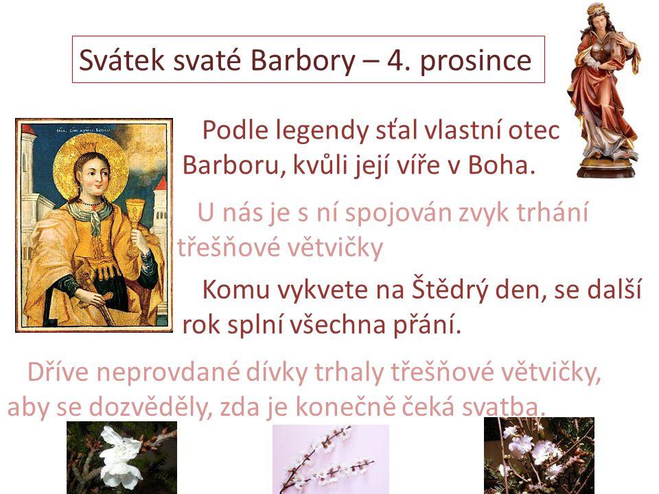 Svátek svaté Barbory – 4.prosince Podle legendy sťal vlastní otec Barboru, kvůli její víře v Boha.