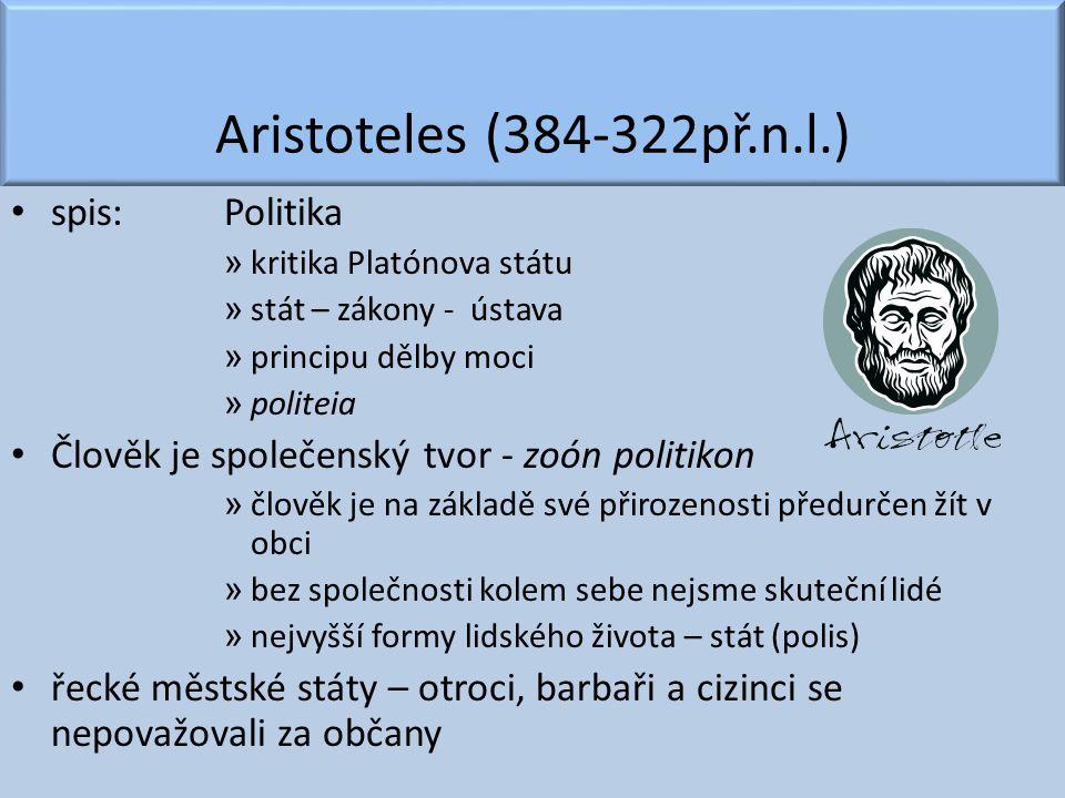 Aristoteles (384-322př.n.l.) spis:Politika » kritika Platónova státu » stát – zákony - ústava » principu dělby moci » politeia Člověk je společenský t