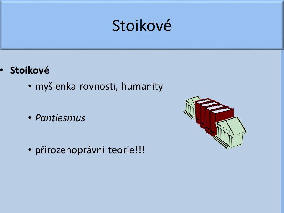 Stoikové myšlenka rovnosti, humanity Pantiesmus přirozenoprávní teorie!!!