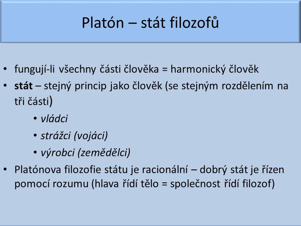 Platón – stát filozofů fungují-li všechny části člověka = harmonický člověk stát – stejný princip jako člověk (se stejným rozdělením na tři části ) vl
