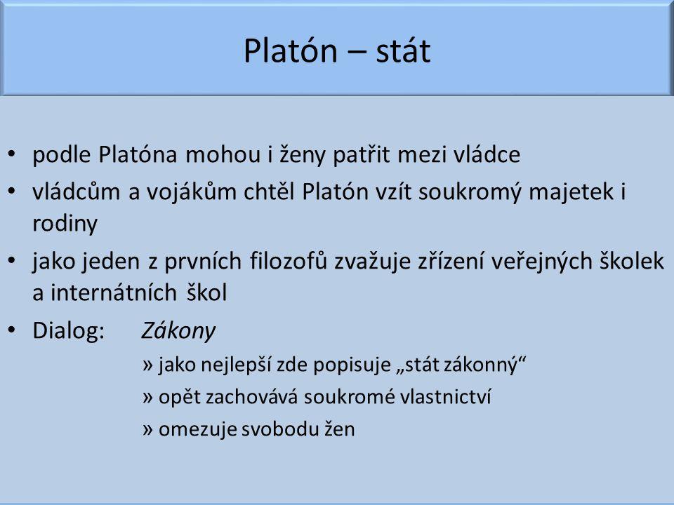 Platón – stát podle Platóna mohou i ženy patřit mezi vládce vládcům a vojákům chtěl Platón vzít soukromý majetek i rodiny jako jeden z prvních filozof