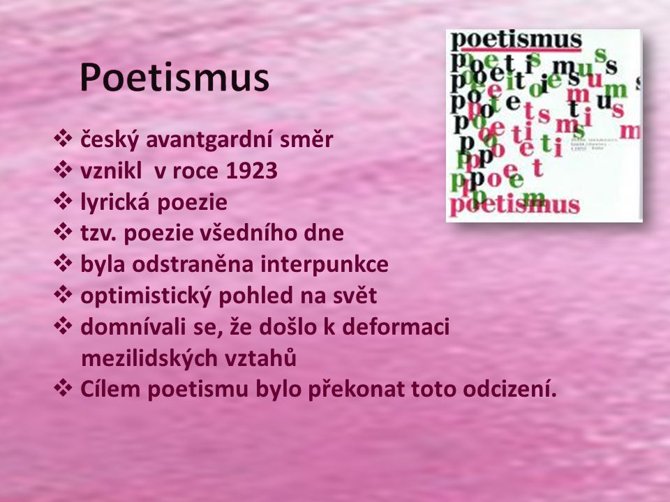  český avantgardní směr  vznikl v roce 1923  lyrická poezie  tzv. poezie všedního dne  byla odstraněna interpunkce  optimistický pohled na svět