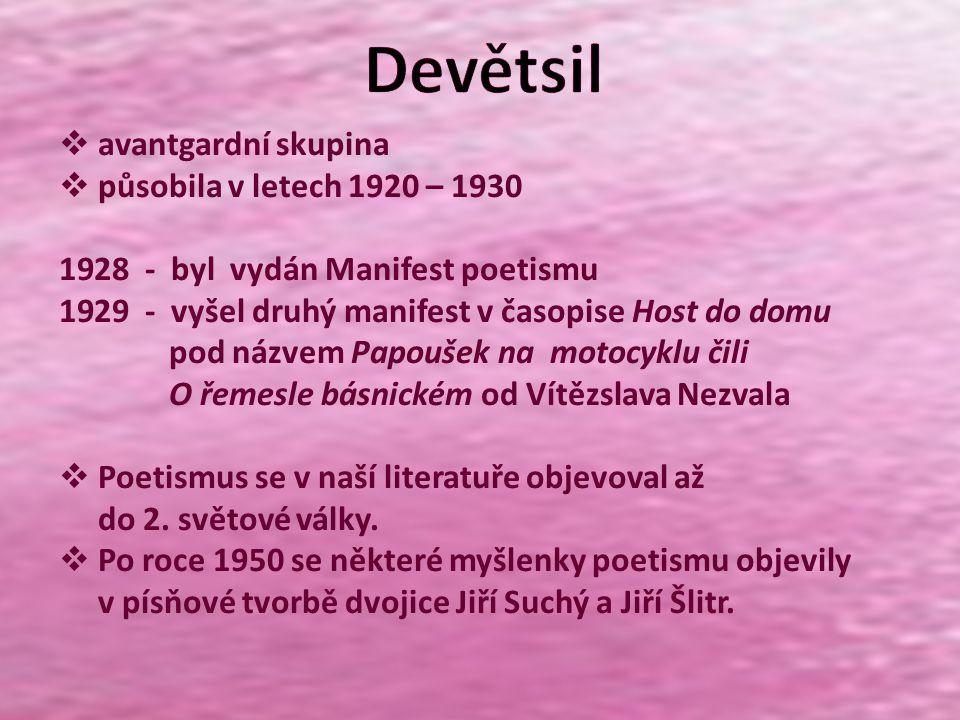  avantgardní skupina  působila v letech 1920 – 1930 1928 - byl vydán Manifest poetismu 1929 - vyšel druhý manifest v časopise Host do domu pod názve