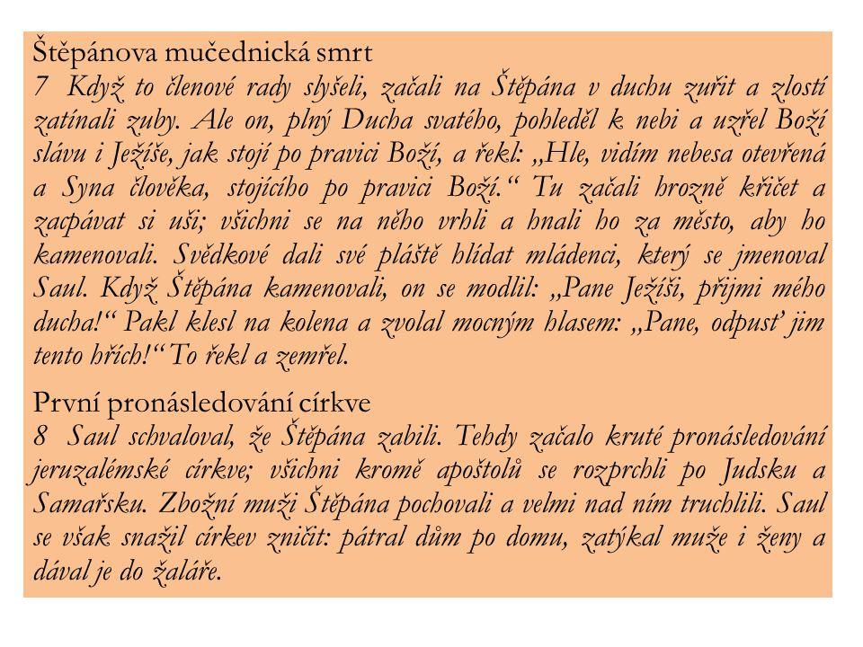 Štěpánova mučednická smrt 7Když to členové rady slyšeli, začali na Štěpána v duchu zuřit a zlostí zatínali zuby.