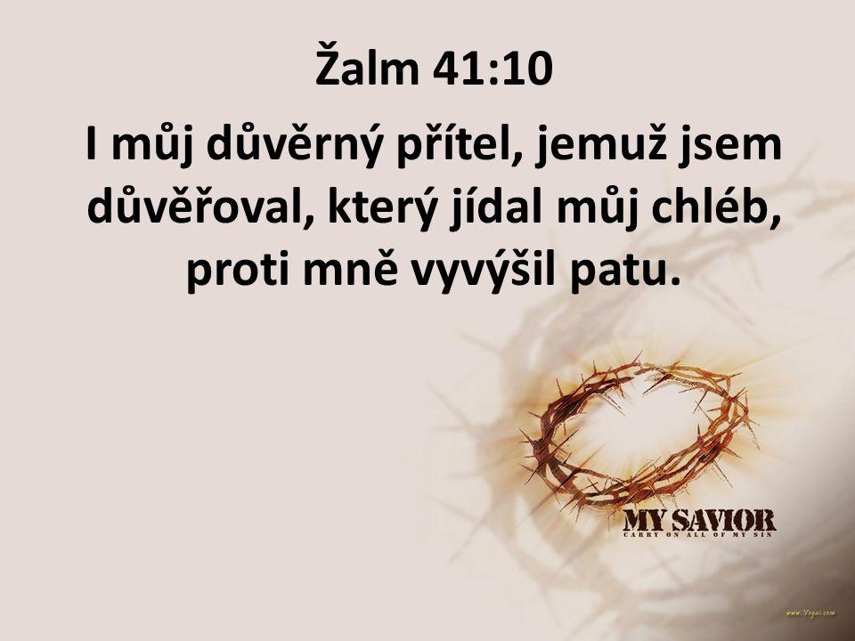 Žalm 41:10 I můj důvěrný přítel, jemuž jsem důvěřoval, který jídal můj chléb, proti mně vyvýšil patu.