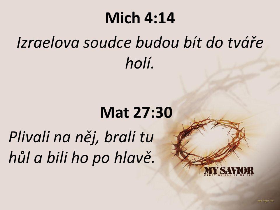 Mich 4:14 Izraelova soudce budou bít do tváře holí. Mat 27:30 Plivali na něj, brali tu hůl a bili ho po hlavě.