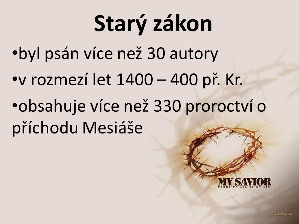 Starý zákon byl psán více než 30 autory v rozmezí let 1400 – 400 př. Kr. obsahuje více než 330 proroctví o příchodu Mesiáše