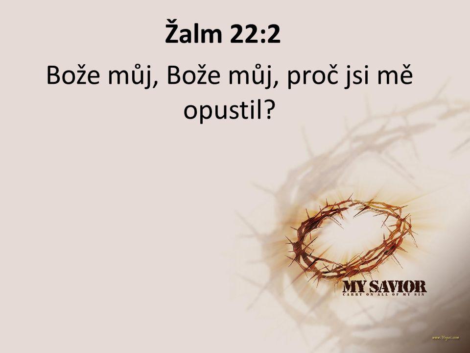 Žalm 22:2 Bože můj, Bože můj, proč jsi mě opustil?