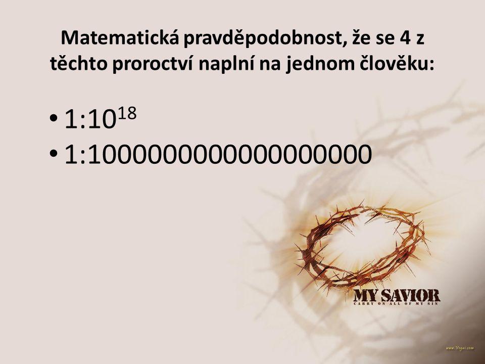 Matematická pravděpodobnost, že se 4 z těchto proroctví naplní na jednom člověku: 1:10 18 1:1000000000000000000