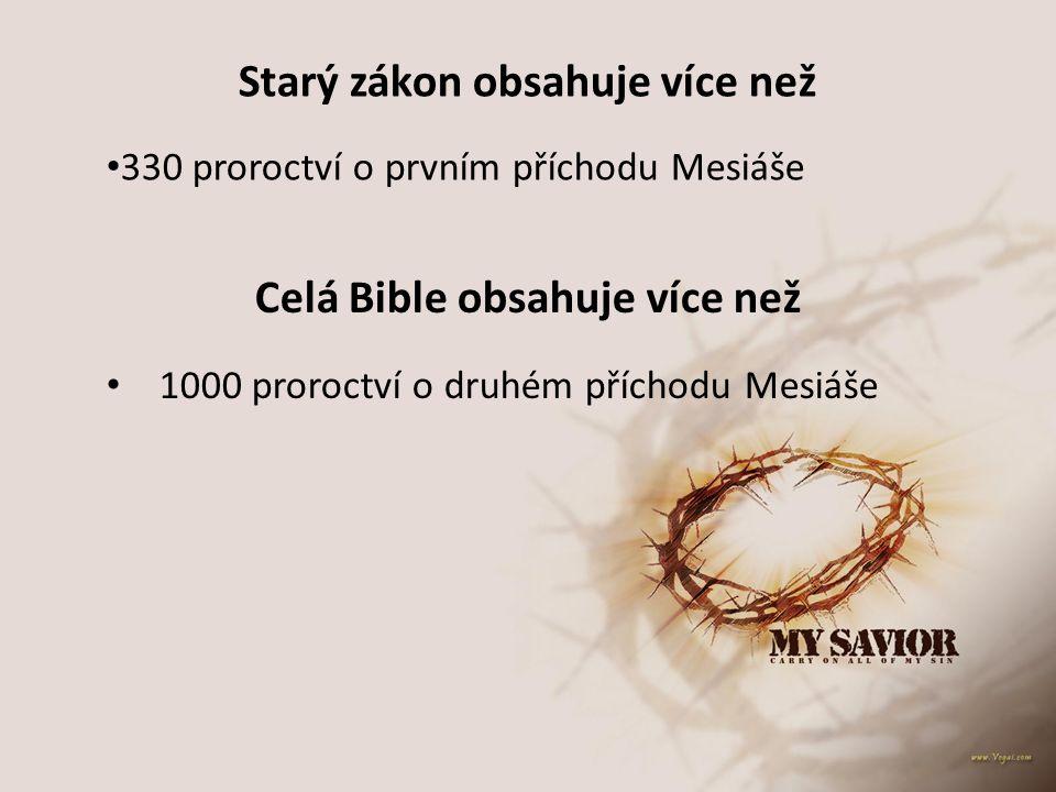 Starý zákon obsahuje více než 330 proroctví o prvním příchodu Mesiáše Celá Bible obsahuje více než 1000 proroctví o druhém příchodu Mesiáše