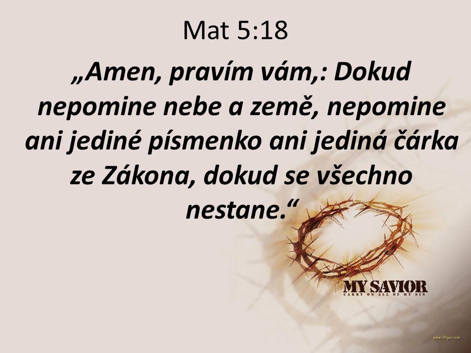 """Mat 5:18 """"Amen, pravím vám,: Dokud nepomine nebe a země, nepomine ani jediné písmenko ani jediná čárka ze Zákona, dokud se všechno nestane."""""""