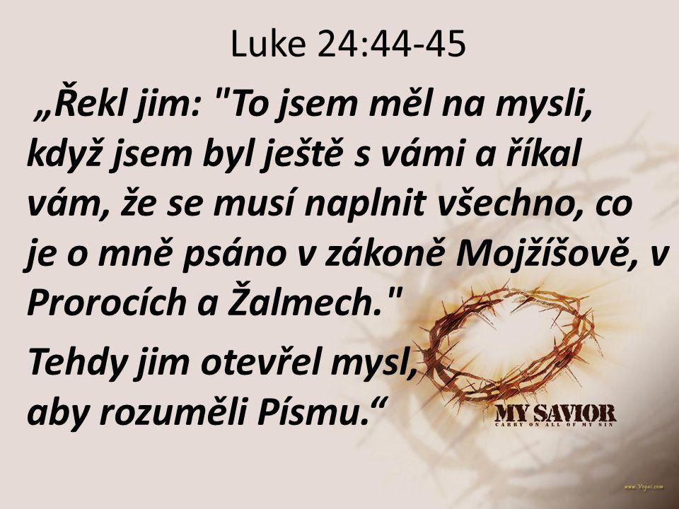 """Luke 24:44-45 """"Řekl jim:"""