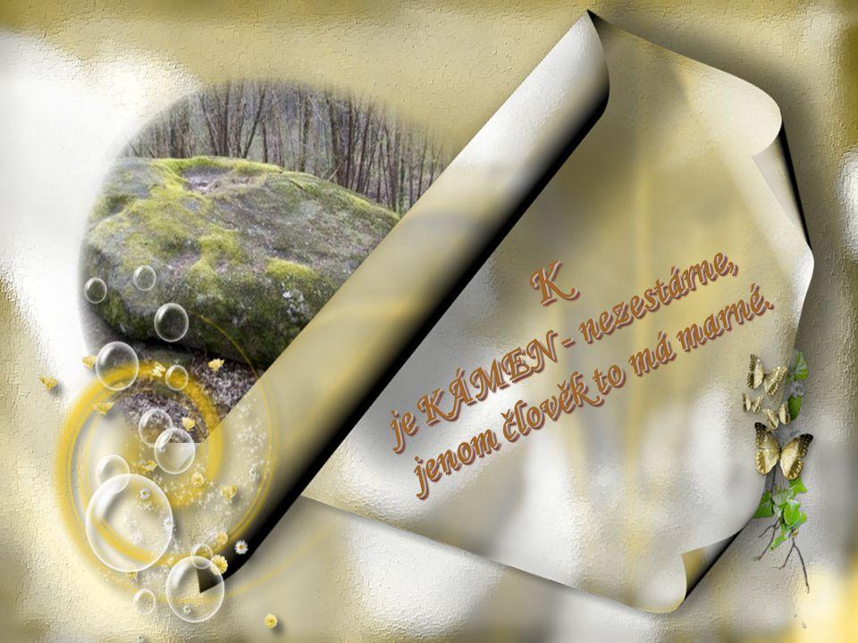 J je JIZVA v duši skrytá, jizvy život nepočítá. J je JIZVA v duši skrytá, jizvy život nepočítá.