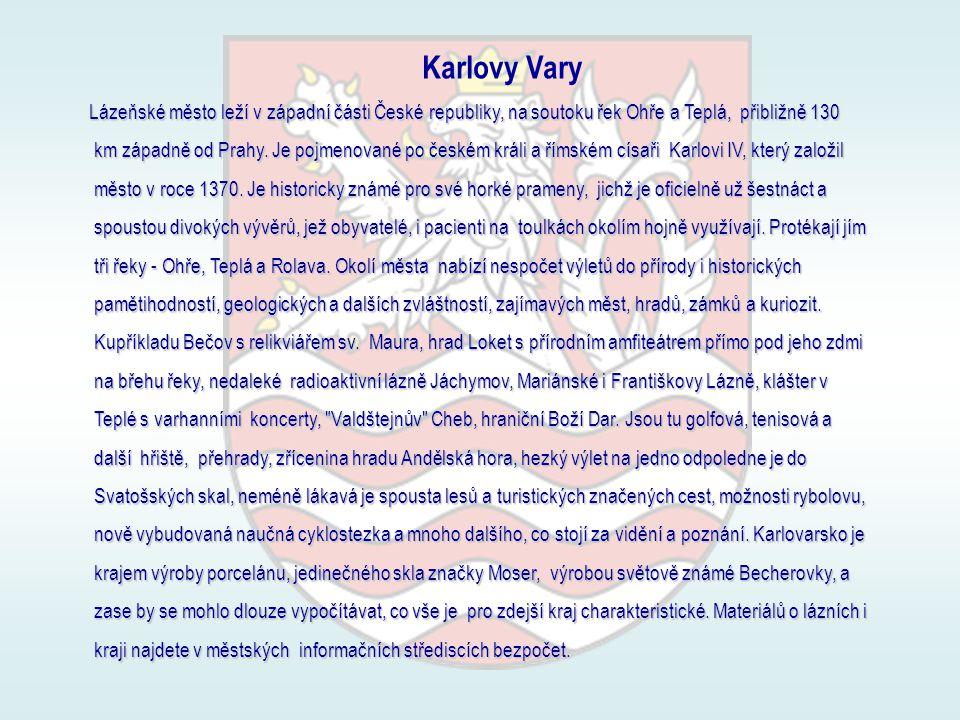 Karlovy Vary Lázeňské město leží v západní části České republiky, na soutoku řek Ohře a Teplá, přibližně 130 km západně od Prahy.