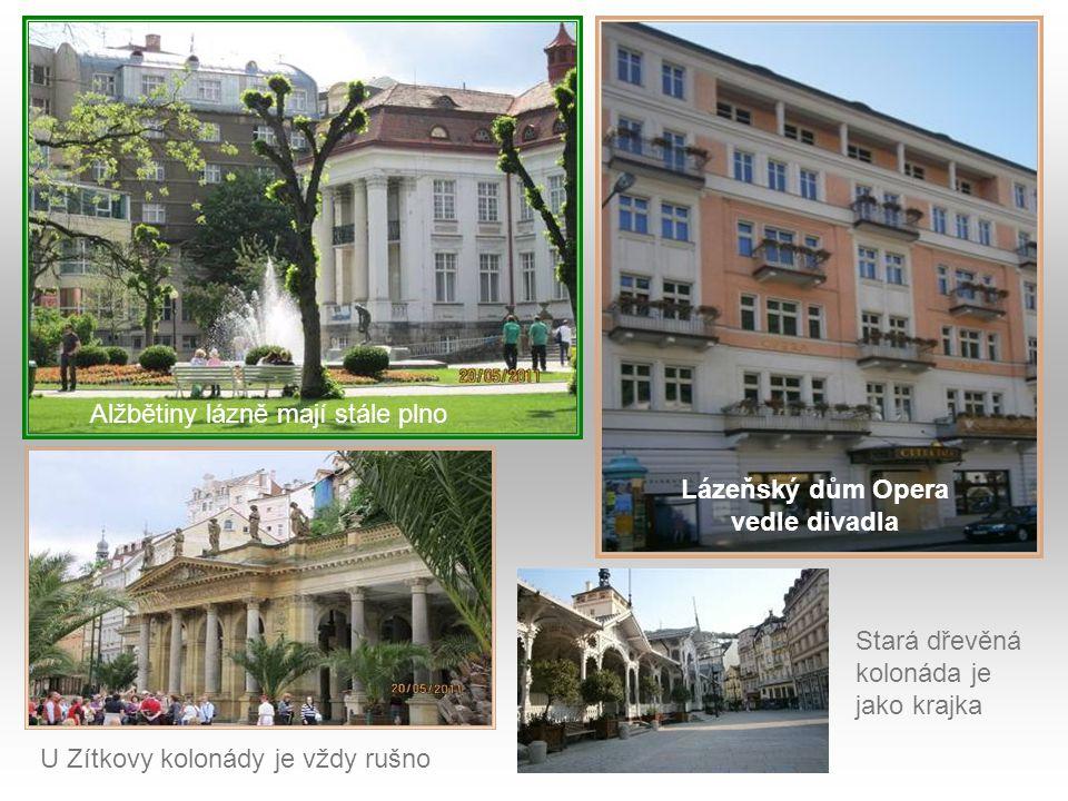 Alžbětiny lázně mají stále plno Lázeňský dům Opera vedle divadla U Zítkovy kolonády je vždy rušno Stará dřevěná kolonáda je jako krajka
