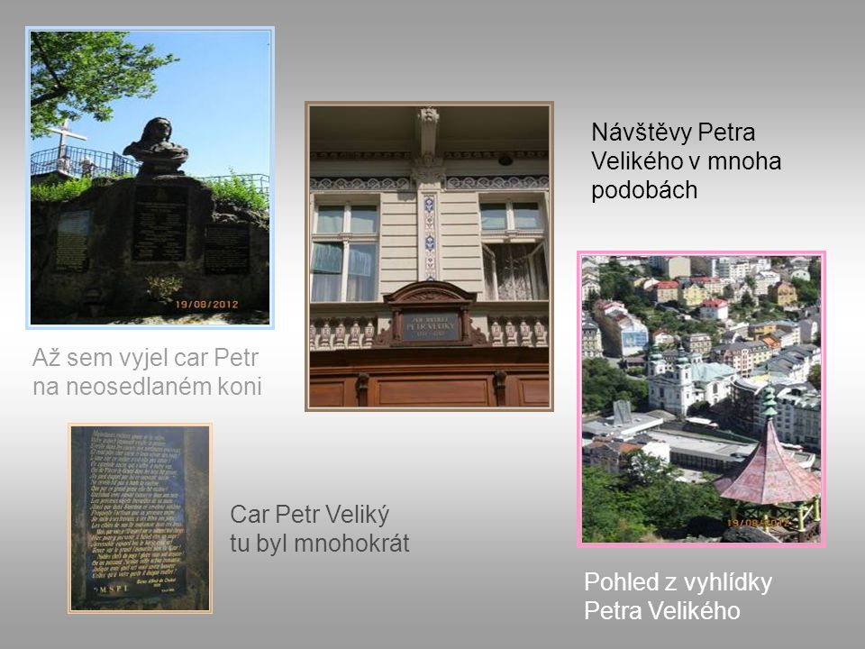 Až sem vyjel car Petr na neosedlaném koni Pohled z vyhlídky Petra Velikého Návštěvy Petra Velikého v mnoha podobách Car Petr Veliký tu byl mnohokrát