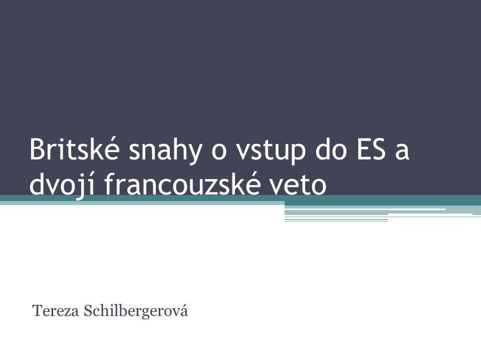 Britské snahy o vstup do ES a dvojí francouzské veto Tereza Schilbergerová