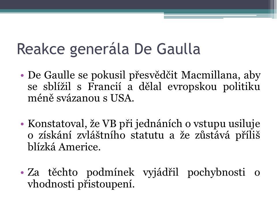 Reakce generála De Gaulla De Gaulle se pokusil přesvědčit Macmillana, aby se sblížil s Francií a dělal evropskou politiku méně svázanou s USA.