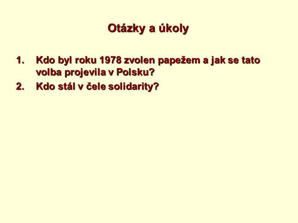 Otázky a úkoly 1.Kdo byl roku 1978 zvolen papežem a jak se tato volba projevila v Polsku.