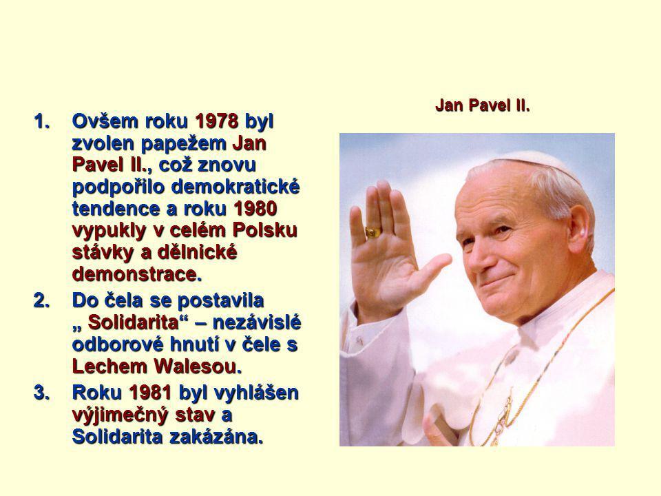 1.Ovšem roku 1978 byl zvolen papežem Jan Pavel II., což znovu podpořilo demokratické tendence a roku 1980 vypukly v celém Polsku stávky a dělnické demonstrace.