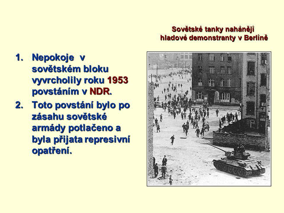 1.Nepokoje v sovětském bloku vyvrcholily roku 1953 povstáním v NDR.