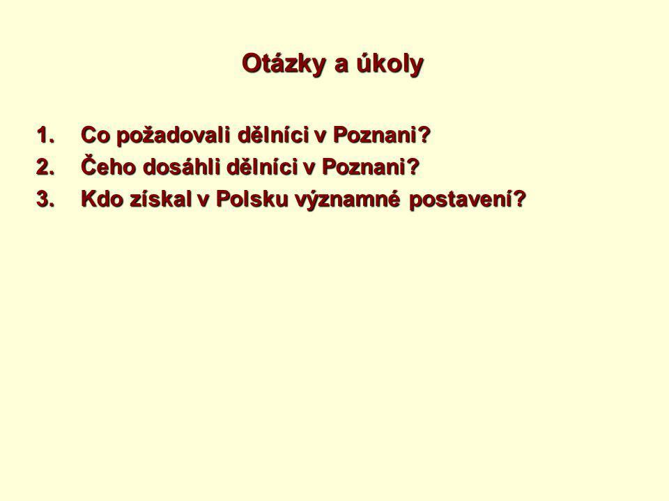 Otázky a úkoly 1.Co požadovali dělníci v Poznani? 2.Čeho dosáhli dělníci v Poznani? 3.Kdo získal v Polsku významné postavení?