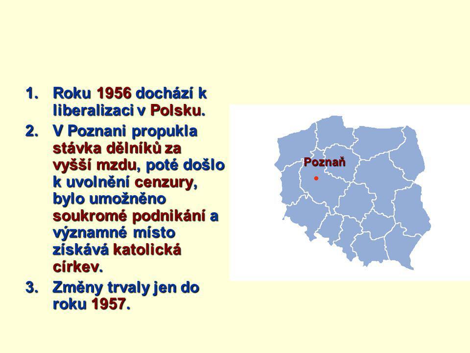 1.Roku 1956 dochází k liberalizaci v Polsku.