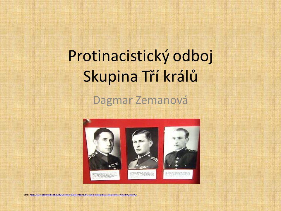 Protinacistický odboj Skupina Tří králů Dagmar Zemanová Zdroj: http://www.ceskatelevize.cz/ct24/domaci/97646-masinova-v-justici-stale-pracuji-lide-poplatni-minulemu-rezimu/http://www.ceskatelevize.cz/ct24/domaci/97646-masinova-v-justici-stale-pracuji-lide-poplatni-minulemu-rezimu/