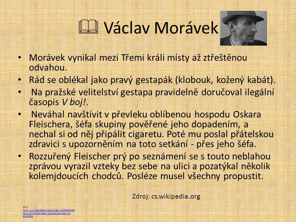  Václav Morávek Morávek vynikal mezi Třemi králi místy až ztřeštěnou odvahou.