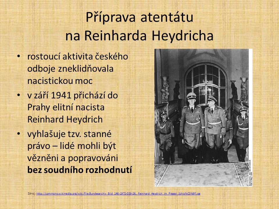 Příprava atentátu na Reinharda Heydricha rostoucí aktivita českého odboje zneklidňovala nacistickou moc v září 1941 přichází do Prahy elitní nacista Reinhard Heydrich vyhlašuje tzv.