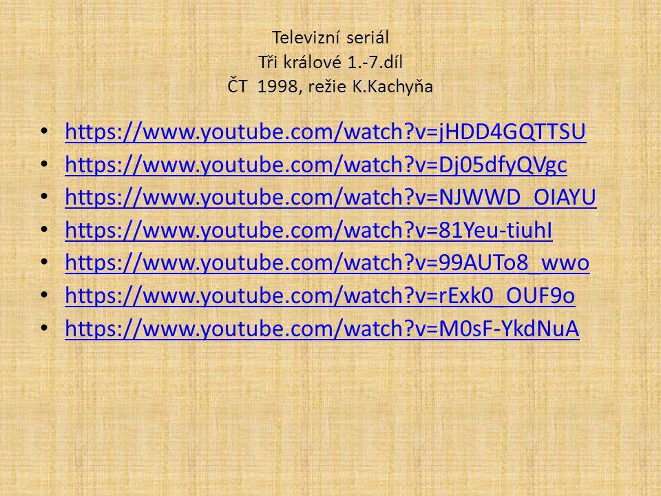 Televizní seriál Tři králové 1.-7.díl ČT 1998, režie K.Kachyňa https://www.youtube.com/watch?v=jHDD4GQTTSU https://www.youtube.com/watch?v=Dj05dfyQVgc https://www.youtube.com/watch?v=NJWWD_OIAYU https://www.youtube.com/watch?v=81Yeu-tiuhI https://www.youtube.com/watch?v=99AUTo8_wwo https://www.youtube.com/watch?v=rExk0_OUF9o https://www.youtube.com/watch?v=M0sF-YkdNuA